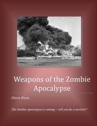 Weapons of the Zombie Apocalypse  by  Glenn  Dean
