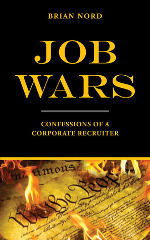 Job Wars Confessions of a Corporate Recruiter  by  Brian Nord