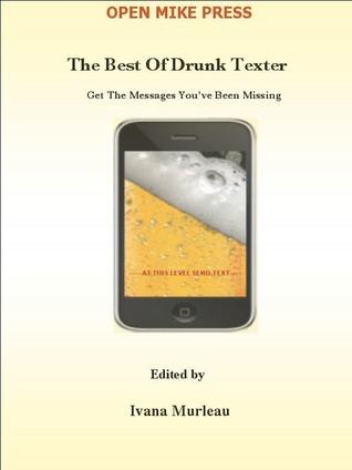 The Best Of Drunk Texter  by  Ivana Murleau