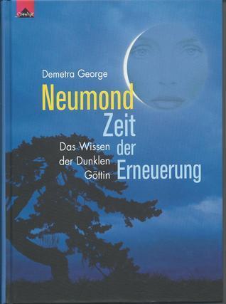Neumond: Zeit der Erneuerung. Das Wissen der Dunklen Göttin  by  Demetra George