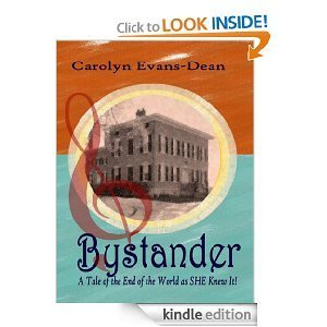 Bystander: A Tale of the End of the World As She Knew It!  by  Carolyn Evans-Dean