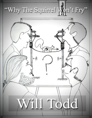 Why The Squirrel Wont Fry  by  Will Todd