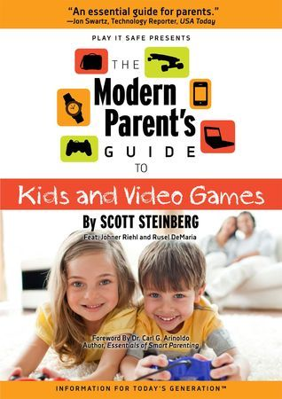 The Modern Parents Guide to Kids and Video Games  by  Scott Steinberg