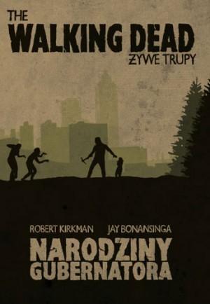 The Walking Dead. Żywe Trupy. Narodziny Gubernatora  by  Robert Kirkman