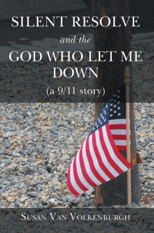 Silent Resolve and the God Who Let Me Down (a 9/11 story)  by  Susan Van Volkenburgh