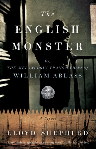 The English Monster: or, The Melancholy Transactions of William Ablass Lloyd Shepherd