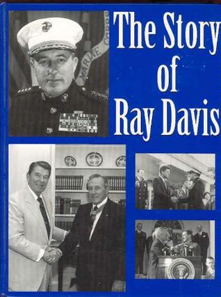The Story of Ray Davis: General of Marines  by  Ray Davis