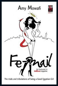 Fe Mail: The Trials And Tribulations Of Being A Good Egyptian Girl  by  Amy Mowafi