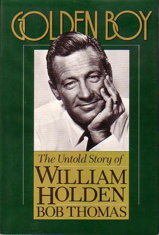 Golden Boy: The Untold Story of William Holden Bob Thomas