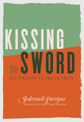 Kissing the Sword: A Prison Memoir  by  Shahrnush Parsipur