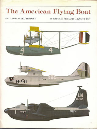 The American Flying Boat: An Illustrated History Richard C. Knott