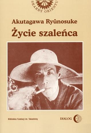 Życie szaleńca i inne opowiadania  by  Ryūnosuke Akutagawa