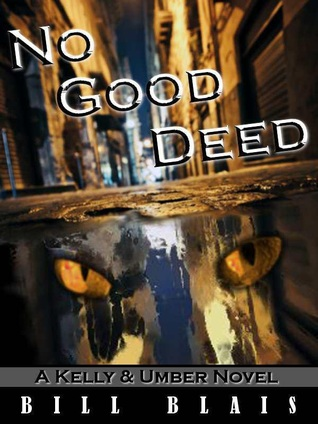 No Good Deed (Kelly & Umber - Book 1)  by  Bill Blais