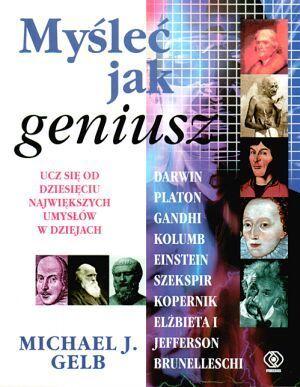 Myśleć Jak Geniusz  by  Michael J. Gelb