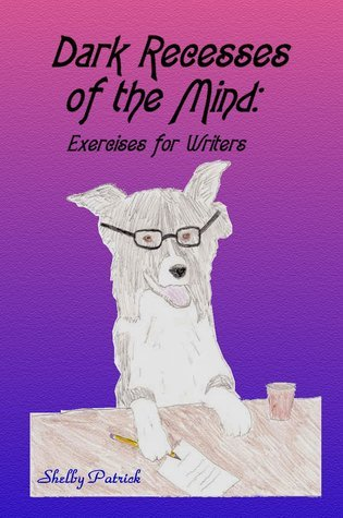 Dark Recesses of the Mind: Exercises for Writers  by  Shelby Patrick
