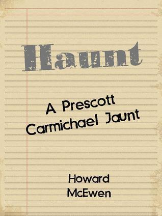 Haunt A Prescott Carmichael Jaunt (Short Story #4)  by  Howard McEwen
