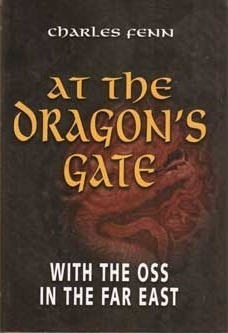 At The Dragons Gate: With The OSS In The Far East Charles Fenn