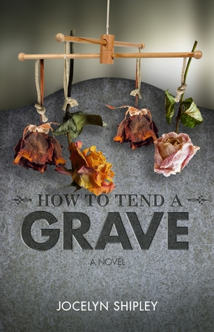 How to Tend a Grave  by  Jocelyn Shipley