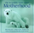 Incredible Truth about Motherhood Hallmark Edition  by  Bradley Trevor Greive