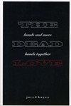 The Dead Love: Hands and More Hands Together  by  Jared Hayes
