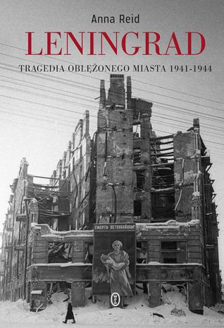Leningrad. Tragedia oblężonego miasta Anna Reid