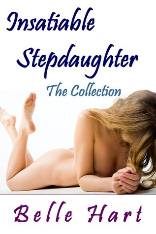 Insatiable Stepdaughter: The Collection  by  Belle Hart