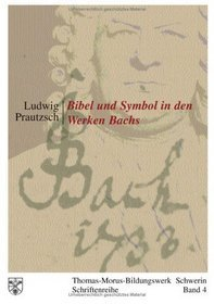 Bibel und Symbol in den Werken Bachs  by  Ludwig Prautzsch