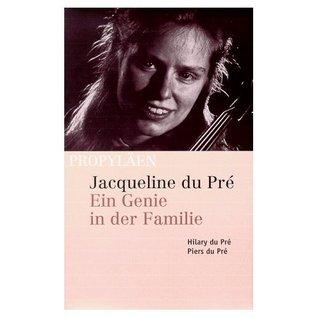 Jacqueline du Pré: Ein Genie in der Familie Hilary du Pré