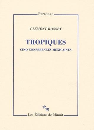 Tropiques : cinq conférences mexicaines  by  Clément Rosset