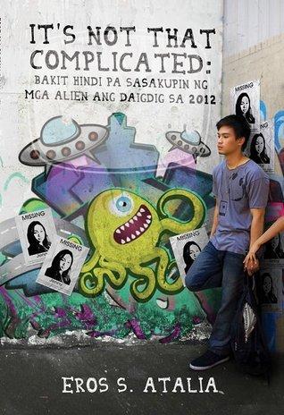 Its Not That Complicated: Bakit Hindi pa Sasakupin ng mga Alien ang Daigdig sa 2012 Eros S. Atalia