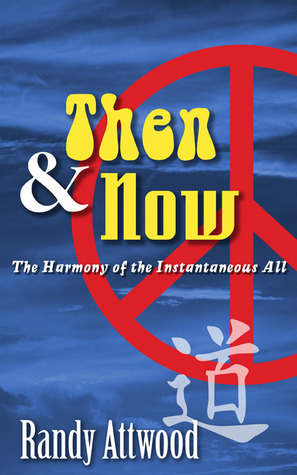 Then and Now: The Harmony of the Instantaneous All Randy Attwood