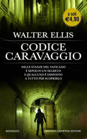 Codice Caravaggio  by  Walter Ellis