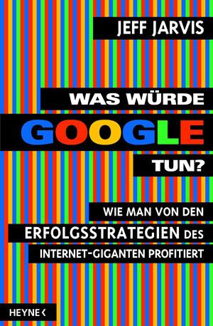 Was würde Google tun? : wie man von den Erfolgsstrategien des Internet-Giganten profitiert  by  Jeff Jarvis