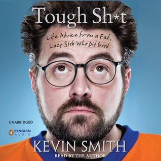 Tough Shit: Life Advice from a Fat, Lazy Slob Who Did Good Kevin Smith