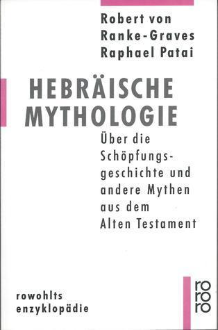 Hebräische Mythologie. Über die Schöpfungsgeschichte und andere Mythen aus dem Alten Testament  by  Robert von Ranke-Graves
