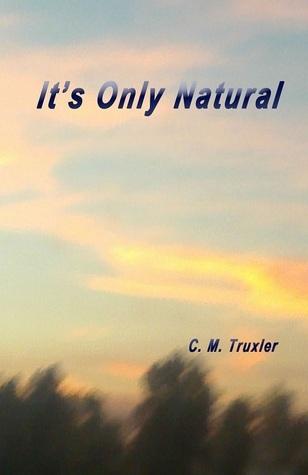 Its Only Natural C.M. Truxler