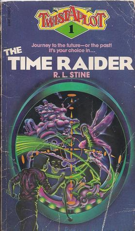 The Time Raider (Twistaplot #1)  by  R.L. Stine
