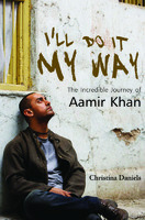 Ill Do It My Way: The Incredible Journey of Aamir Khan Christina Daniels