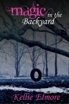 Magic in the Backyard  by  Kellie Elmore
