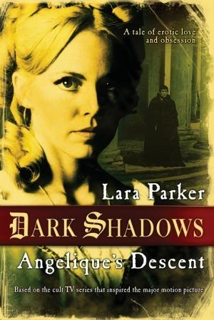 Dark Shadows: Angeliques Descent Lara Parker