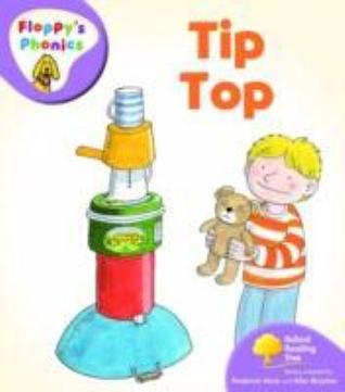 Tip Top (Oxford Reading Tree, Stage 1+, Floppys Phonics) Roderick Hunt
