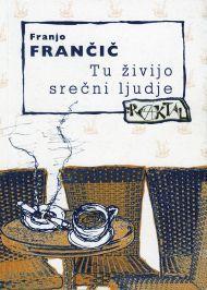 Tu živijo srečni ljudje  by  Franjo Frančič
