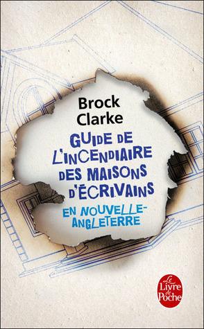 Guide de lincendiaire des maisons décrivains en Nouvelle-Angleterre  by  Brock Clarke