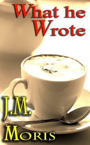 What He Wrote J.M. Moris