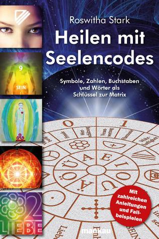 Heilen mit Seelencodes. Symbole, Zahlen, Buchstaben und Wörter als Schlüssel zur Matrix Roswitha Stark