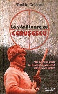 La vânătoare cu Ceauşescu Vasile Crisan