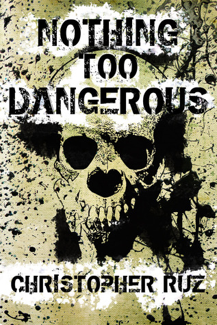 Nothing Too Dangerous: Collected Weird Fiction Christopher Ruz