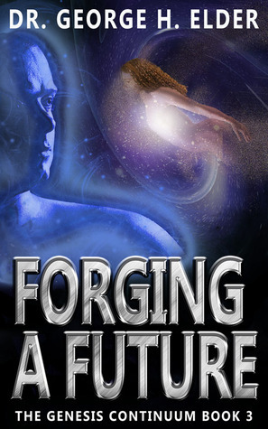 Forging A Future (The Genesis Continuum #3)  by  George H. Elder