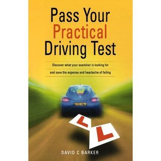 Pass Your Practical Driving Test  by  David C. Barker