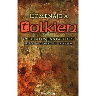 Homenaje a Tolkien: 19 relatos fantásticos  by  Martin H. Greenberg